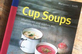 Cup Soups Kochbuch von Marianne J. Voelk