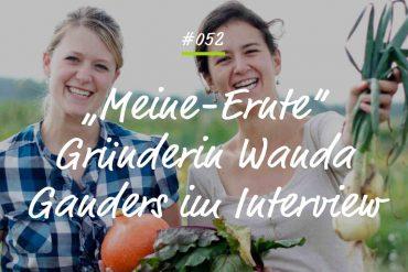 Podcastfolge Meine Ernte Interview Wanda Ganders