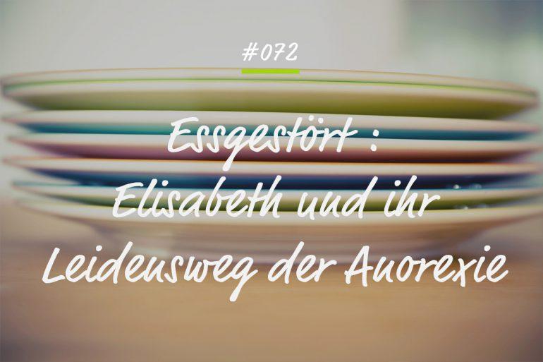 Podcastfolge Essgestört - Elisabeth und ihr Leidensweg der Anorexie