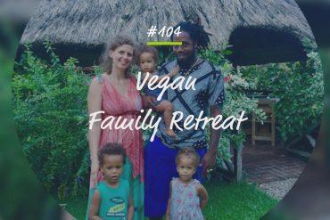 Podcastfolge Vegan Family Retreat