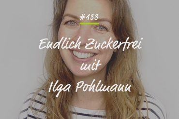 Podcastfolge #133 - Zuckerfrei Ilga Pohlmann
