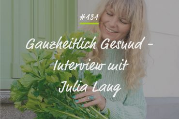 Podcastfolge #131 - ganzheitlich gesund mit Julia Lang