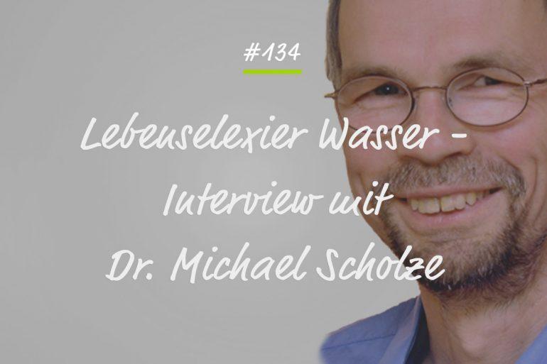 Podcastfolge #134 - Lebenselixier Wasser Dr. Michael Scholz Interview
